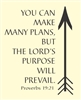 You can make many plans, but the Lord's purpose will prevail.  Proverbs 19:21  Vinyl Wall Art Decal Sticker
