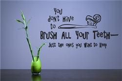 You don't have to brush all your teeth just the ones you want to keep Vinyl Wall Art Decal Sticker