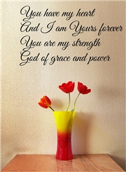 You have my heart And I am Yours forever You are my strength God of grace and power  Vinyl Wall Art Decal Sticker