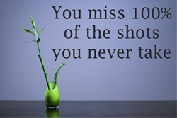 You miss 100% of the shots you never take Vinyl Wall Art Decal Sticker