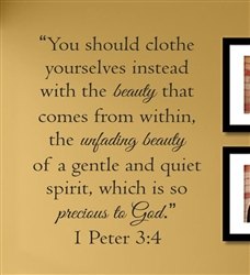 """You should clothe yourselves instead with the beauty that comes from within, the unfading beauty of a gentle and quiet spirit, which is so precious to Go."" 1 peter 3:4  Vinyl Wall Art Decal Sticker"