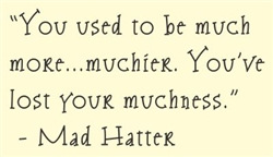 You used to be much more...muchier.  You've lost your muchness.  Mad Hatter from Alice in Wonderland Vinyl Wall Art Decal Sticker
