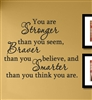 You are stronger than you seem, Braver than you believe, and smarter than you think you are.  Vinyl Wall Art Decal Sticker