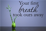 Your first breath took ours away Vinyl Wall Art Decal Sticker