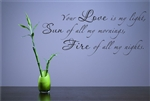 Your Love is my light, Sun of all my mornings, Fire of all my nights. Vinyl Wall Art Decal Sticker
