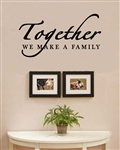 Together we make a family Vinyl Wall Art Decal Sticker