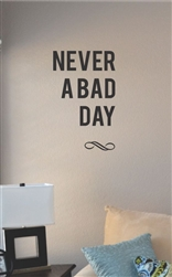 Never a bad day Vinyl Wall Art