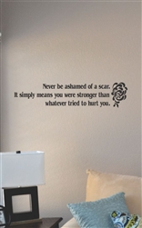 Never be ashamed of a scar Vinyl Wall Art