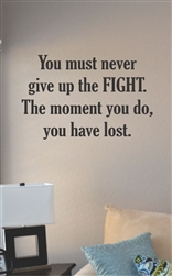 You must never give up the fight Vinyl Wall Art