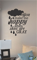 You make me happy when skies are gray Vinyl Wall Art