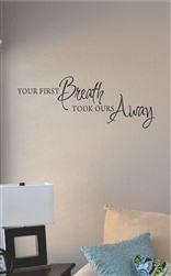 Your first breath took our away Vinyl Wall Art