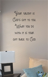 Your talent is God's gift to you Vinyl Wall Art