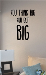 You think big you get big Vinyl Wall Art