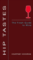 """Hip Tastes: The Fresh Guide to Wine"" [Paperback]"