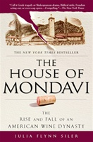 """The House of Mondavi: The Rise and Fall of an American Wine Dynasty"""