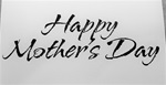 HAPPY MOTHER'S DAY (SCRIPT) FOAM MOUNTED CLING C1450 BY IO