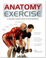 Anatomy of Exercise, A Trainer's Inside Guide to Your Workout