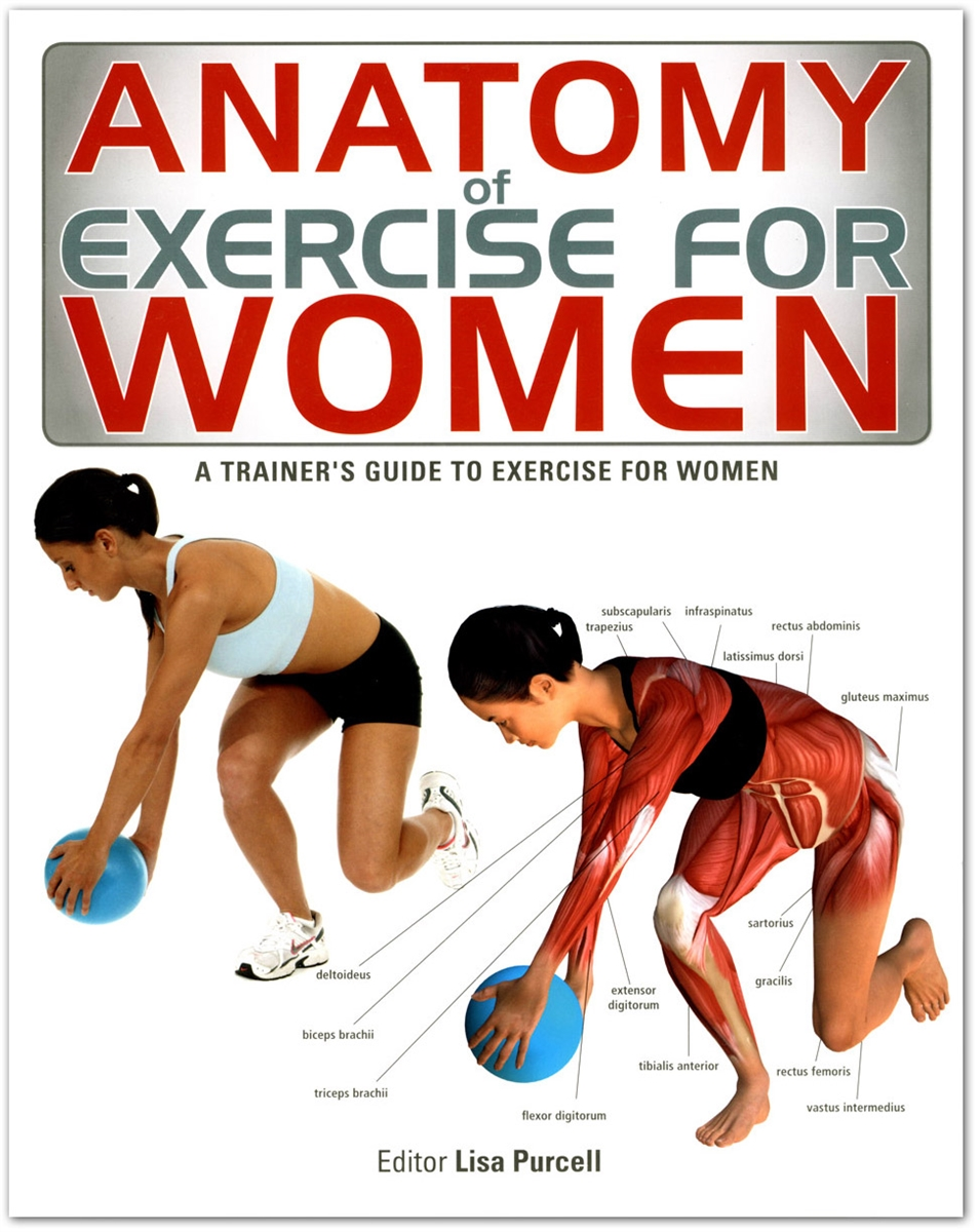 Anatomy of Exercise For Women, A Trainer\'s Guide to Exercise for Women
