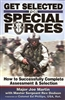 Get Selected for Special Forces: How to Successfully Complete Assessment & Selection