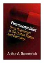 Pharmacopolitics: Drug Regulation in the United States and Germany