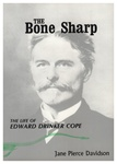 Bone Sharp: The Life of Edward Drinker Cope: Special Publications of The Acad. of Natural Sciences of Phila., No. 17