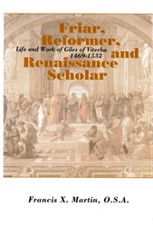 Friar, Reformer, and Renaissance Scholar: Life and Work of Giles of Vitebo, 1469-1532