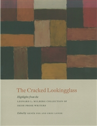 Cracked Lookingglass, The: Highlights from the Leonard L. Milberg Collection of Irish Prose Writers: Exhibition Catalogue