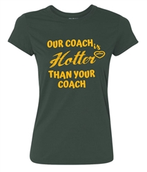 """OUR COACH IS HOTTER THAN YOUR COACH"" WOMENS COTTON T-SHIRT - PACKERS"
