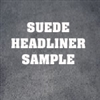 Suede Headliner Samples