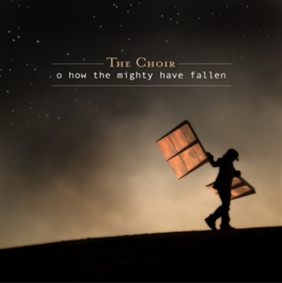 O How The Mighty Have Fallen - The Choir - CD and Download
