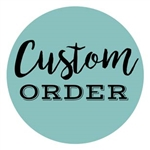 CUSTOM ORDER - HAND PICKED PIECES