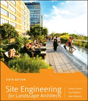 Site Engineering for Landscape Architects Sixth Edition Steven Strom, Fasla, Kurt Nathan, Ms, Pe, Jake Woland, Asla