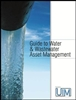 Guide to Water & Wastewater Asset Management UIM Water Utility Infrastructure Management Benjamin Media Inc e-manual