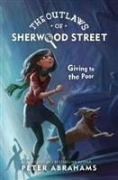 Outlaws of Sherwood Street: Giving to the Poor by Peter Abrahams