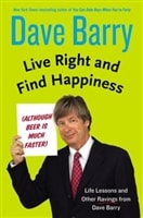 Live Right and Find Happiness by Dave Barry