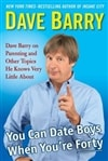 Barry, Dave - You Can Date Boys When You're Forty (Signed First Edition)
