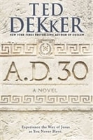 A.D. 30 by Ted Dekkers