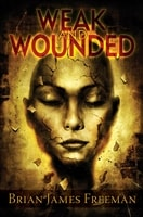 Weak and Wounded by Brian James Freeman
