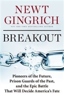 Breakout: Pioneers of the Future, Prison Guards of the Past by Newt Gingrich and Pete Earley