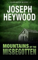 Mountains of the Misbegotten Joseph Heywood