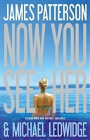Now You See Her by James Patterson & MIchael Ledwidge