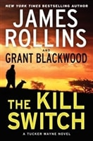 The Kill Switch by James Rollins and Grant Blackwood