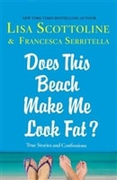 Does this Beach Make Me Look Fat? by Lisa Scottoline & Francesca Serritella