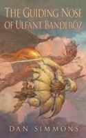 The Guiding Nose of Ulfant Banderoz by Dan Simmons
