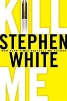 Kill Me by Stephen White