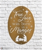 True Love Was Born In A Manger Metal Sign
