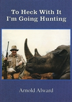 To Heck with it, I'm Going Hunting. Alward