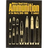 Military Small Arms Ammunition of the World, 1945 - 1985. Labbett