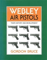Webley Air Pistols : Their History and Development. Bruce