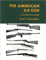 The American BB Gun: A Collector's Guide. Dunathan.